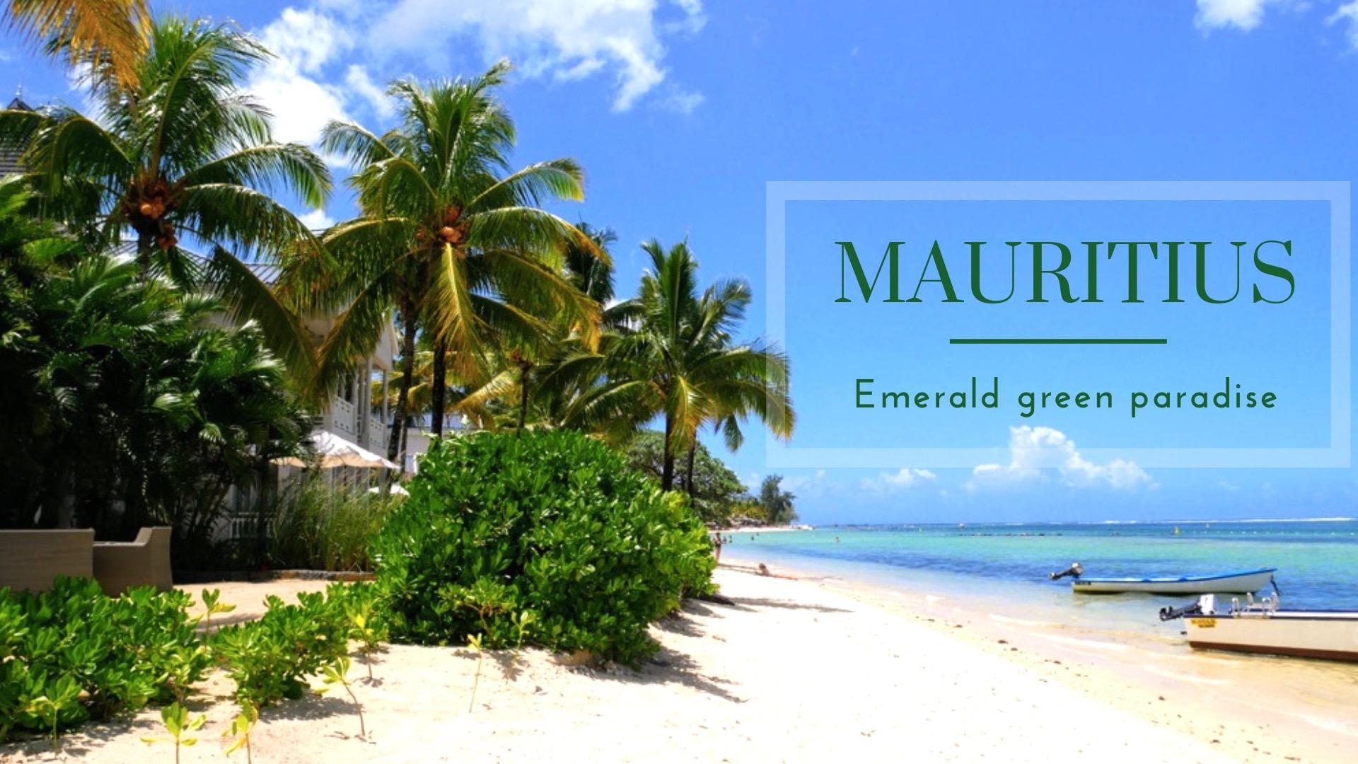 Mauritius - Emerald green paradise - Get inspiration here